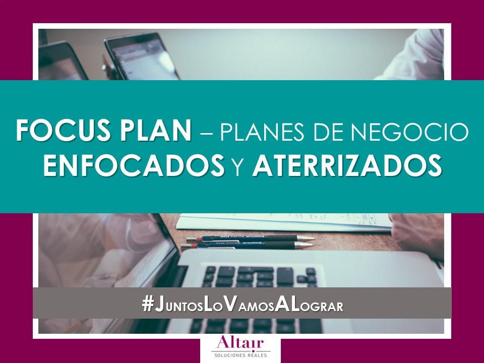 FOCUS PLAN - PLANES DE NEGOCIO ENFOCADOS Y ATERRIZADOS